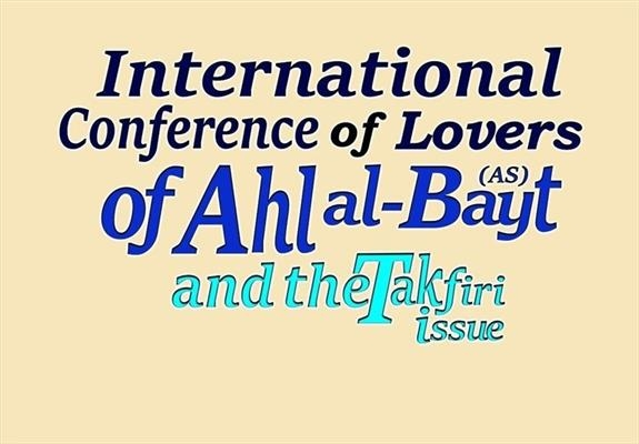 International conference of lovers of Ahl al-Bayt (AS) and the Takfiri Issue